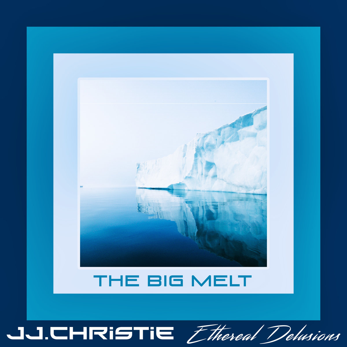 JJ.Christie and Ethereal DelusionsThe Big Melt-JJ.Christie and Ethereal Delusions-Art